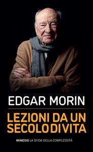 Libro Lezioni da un secolo di vita Edgar Morin