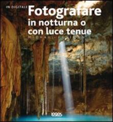 Fotografare in notturna o con luce tenue - Michael Freeman - copertina