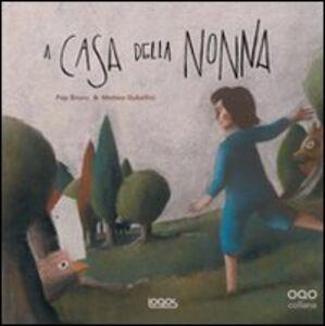 Libro A casa della nonna Bruno Pep , Matteo Gubellini