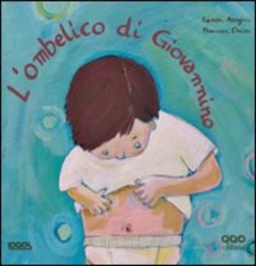 L' ombelico di Giovannino. Ediz. illustrata - Ramon Aragués Peleato,Francesca Chessa - copertina