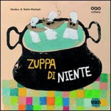 Rallydeicolliscaligeri.it Zuppa di niente. Ediz. illustrata Image