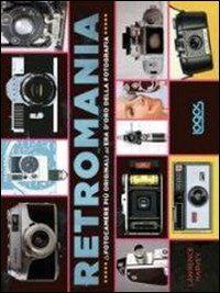 Retromania. Le fotocamere più originali dell'era d'oro della fotografia