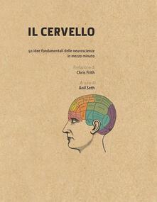 Il cervello in 30 secondi. Confessioni di una mente pericolosa. 50 idee fondamentali delle neuroscienze in mezzo minuto.pdf
