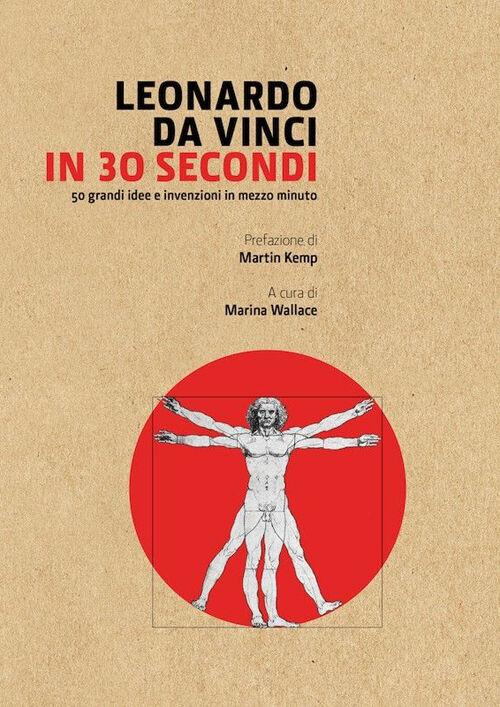 Leonardo Da Vinci in 30 secondi. L'uomo del Rinascimento