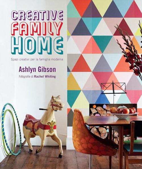 Creative family home. Spazi creativi per la famiglia moderna