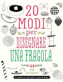 20 modi per disegnare una fragola e altre 44 bontà.pdf
