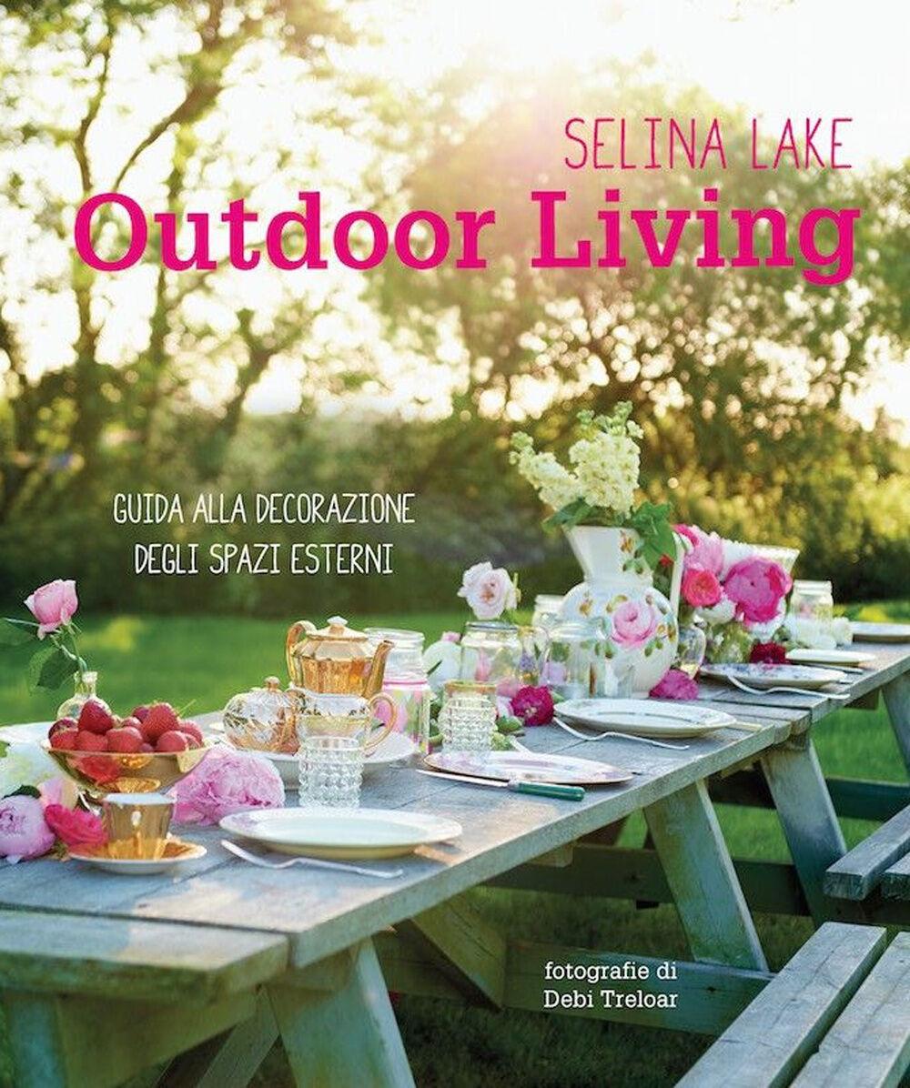 Outdoor living. Guida alla decorazione degli spazi esterni