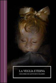 La veglia eterna. Catacombe dei Cappuccini di Palermo. Ediz. italiana e inglese.pdf