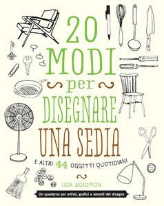 20 modi per disegnare una sedia e altri 44 oggetti quotidiani