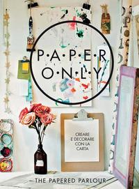 Paper only. Creare e decorare con la carta - Heafford Claire Hall Louise - wuz.it
