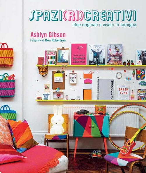 Spazi (ri)creativi. Idee originali e vivaci in famiglia