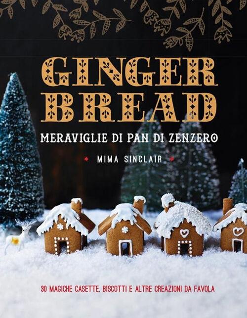 Gingerbread. Meraviglie di pan di zenzero