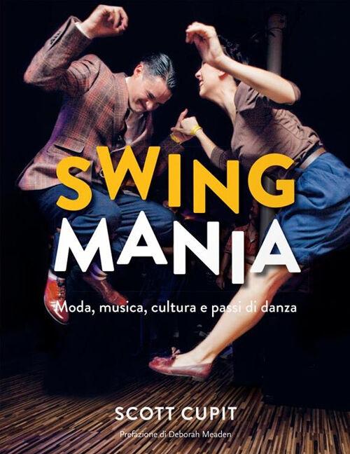 Swing mania. Moda, musica, cultura e passi di danza