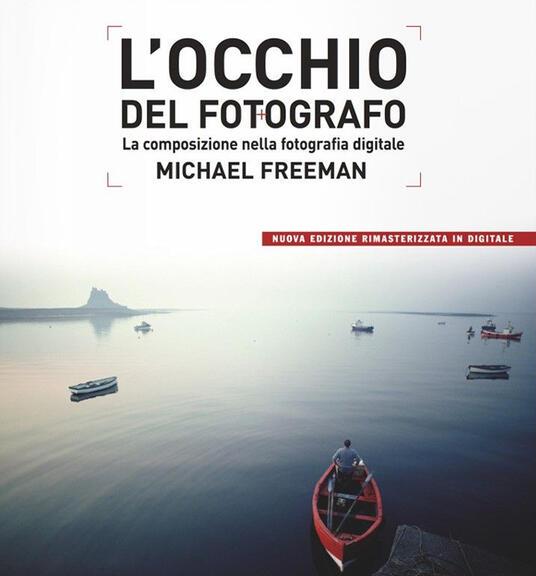 L' occhio del fotografo. La composizione nella fotografia digitale - Michael Freeman - copertina