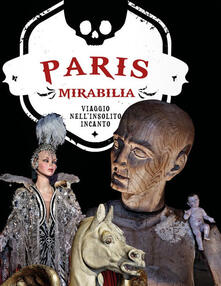 Paris mirabilia. Viaggio nellinsolito incanto. Ediz. illustrata.pdf