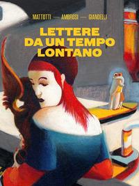 Lettere da un tempo lontano - Mattotti Lorenzo Ambrosi Lilia Giandelli Gabriella - wuz.it