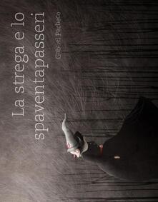 Associazionelabirinto.it La strega e lo spaventapasseri. Ediz. a colori Image