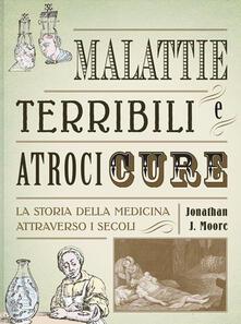 Malattie terribili e atroci cure. La storia della medicina attraverso i secoli.pdf