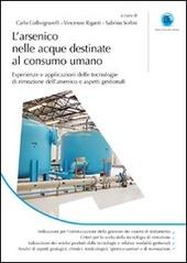 L' arsenico nelle acque destinate al consumo umano. Esperienze e applicazioni delle tecnologie di rimozione dell'arsenico e aspetti gestionali