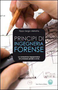 Principi di ingegneria forense. La consulenza ingegneristica nel processo penale e civile