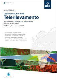 L' osservazione della Terra. Telerilevamento. Manuale teorico-pratico per l'elaborazione delle immagini digitali. Con CD-ROM