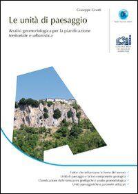 Le unità di paesaggio. Analisi geomorfologica per la pianificazione territoriale e urbanistica