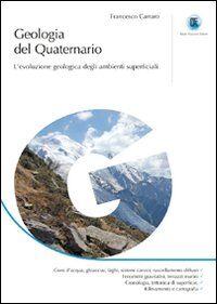 Geologia del quaternario. L'evoluzione geologica degli ambienti superficiali. Ediz. illustrata