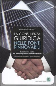 La consulenza giuridica nelle fonti rinnovabili. Guida teorico-pratica agli incentivi giuridici, economici e fiscali