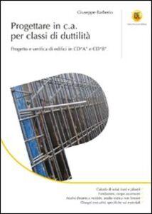 Progettare in c.a. per classi di duttilità. Progetto e verifica di edifici in CD«A» e CD«B». Ediz. illustrata