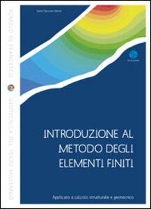 Introduzione al metodo degli elementi finiti. Applicato a calcolo strutturale e geotecnico. Con CD-ROM