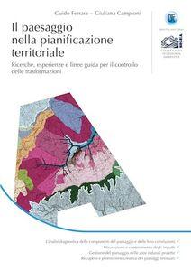 Il paesaggio nella pianificazione territoriale. Ricerche, esperienze e linee guida per il controllo delle trasformazioni