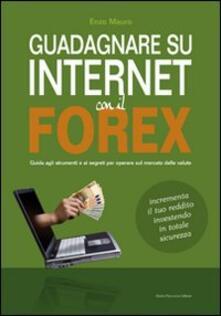 Mercatinidinataletorino.it Guadagnare su internet con il Forex. Guida agli strumenti e ai segreti per operare sul mercato delle valute Image