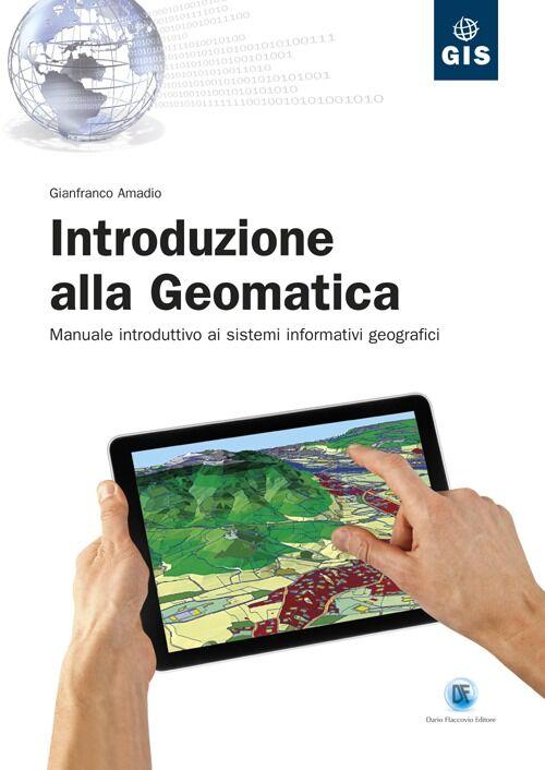 Introduzione alla geomatica. Manuale introduttivo ai sistemi informativi geografici