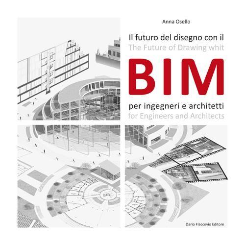 Il futuro del disegno con il BIM per ingegneri e architetti. Ediz. italiana e inglese