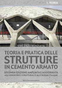 Teoria e pratica delle strutture in cemento armato. Vol. 1: Teoria.