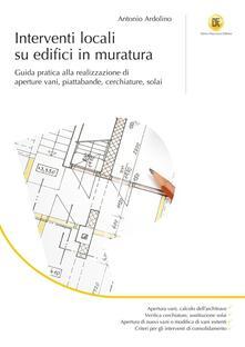 Interventi locali su edifici in muratura. Guida pratica alla realizzazione di aperture vani, piattabande, cerchiature, solai.pdf