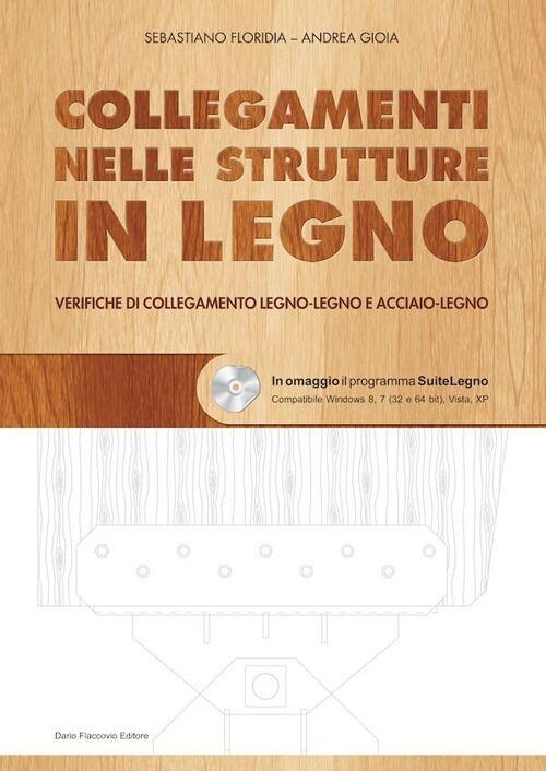 Collegamenti nelle strutture in legno. Verifiche di collegamento legno-legno e acciaio-legno. Con CD-ROM