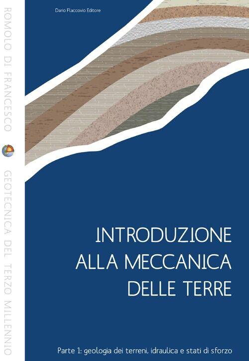 Introduzione alla meccanica delle terre. Vol. 1: Geologia dei terreni, idraulica e stati di sforzo.