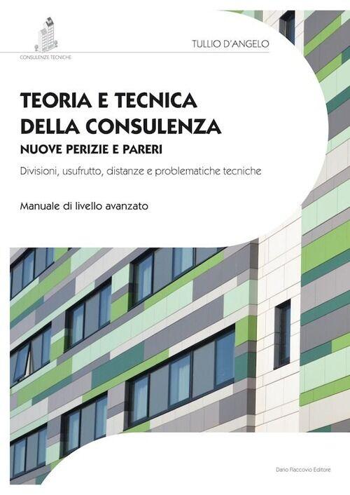 Teoria e tecnica della consulenza. Nuove perizie e pareri. Divisioni, usufrutto, distanze e problematiche tecniche. Manuale di livello avanzato