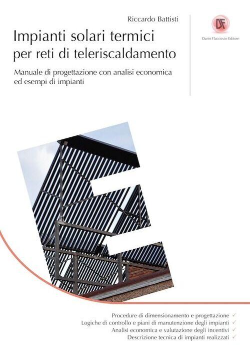 Impianti solari termici per reti di teleriscaldamento. Manuale di progettazione con analisi economica ed esempi di impianti
