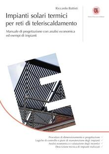 Impianti solari termici per reti di teleriscaldamento. Manuale di progettazione con analisi economica ed esempi di impianti.pdf