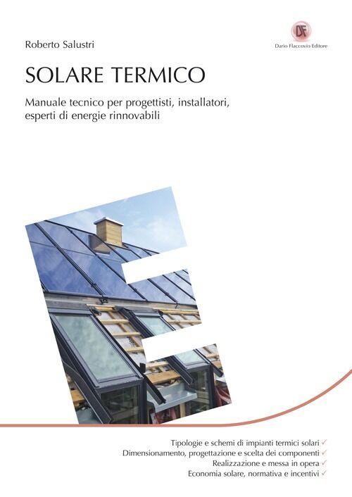 Solare termico. Manuale tecnico per progettisti, installatori, esperti di energie rinnovabili