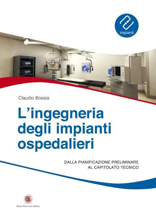 L' ingegneria degli impianti ospedalieri. Dalla pianificazione preliminare al capitolato tecnico