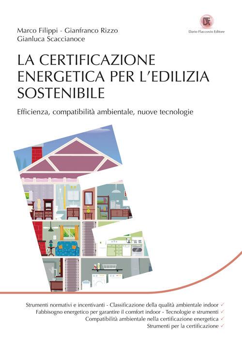 La certificazione energetica per l'edilizia sostenibile. Efficienza, compatibilità ambientale, nuove tecnologie