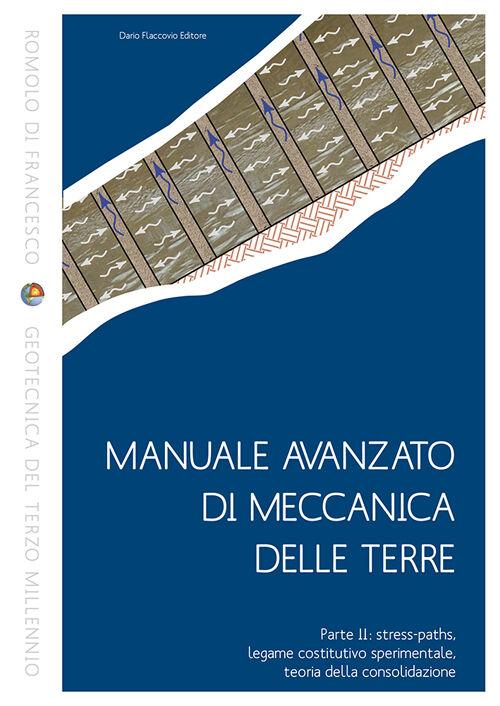 Manuale avanzato di meccanica delle terre. Vol. 2: Stress-paths, legame costitutivo sperimentale, teoria della consolidazione.
