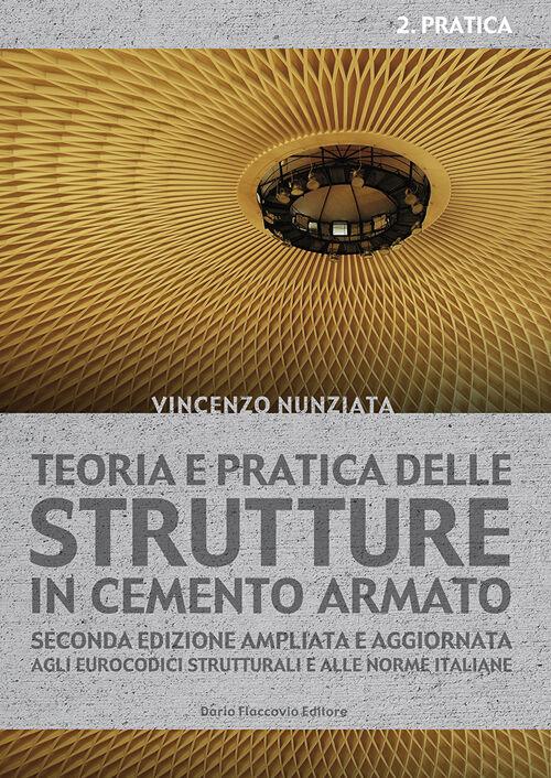 Teoria e pratica delle strutture in cemento armato. Vol. 2: Pratica.
