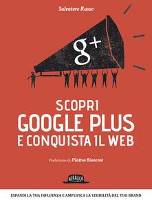 Scopri Google plus e conquista il web. Espandi la tua influenza e amplifica la visibilità del tuo brand.pdf