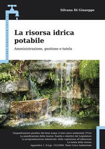 La risorsa idrica potabile. Amministrazione, gestione e tutela