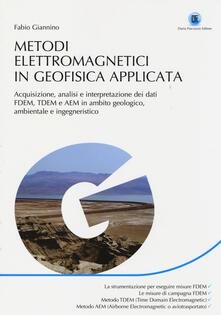 Metodi elettromagnetici in geofisica applicata. Acquisizione, analisi e interpretazione dei dati FDEM, TDEM e AEM in ambito geologico ambientale e ingegneristico.pdf