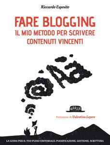 Libro Fare blogging. Il mio metodo per scrivere contenuti vincenti Riccardo Esposito